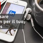 #021 Come usare Linkedin per il tuo Business